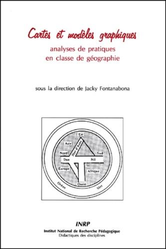 Jacky Fontanabona et  Collectif - Cartes et modèles graphiques - Analyses de pratiques en classe de géographie.