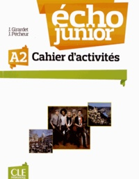 Jacky Girardet et Jacques Pécheur - Echo Junior A2 - Cahier d'activités.