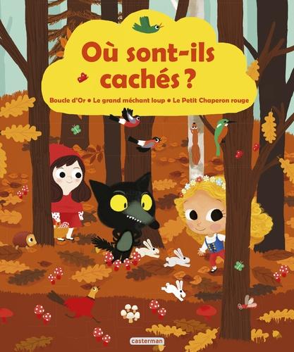 Jacky Goupil et Marie Kyprianou - Où sont-ils cachés ? - Boucle d'Or, Le grand méchant loup, Le Petit Chaperon rouge.