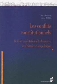 Jacky Hummel - Les conflits constitutionnels - Le droit constitutionnel à l'épreuve de l'histoire et du politique.