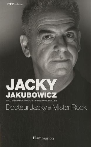 Jacky Jakubowicz - Docteur Jacky et Mister Rock.