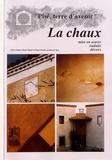 Jacky Jeannet et Bruno Pignal - La chaux - Mise en oeuvre, enduits, décors.