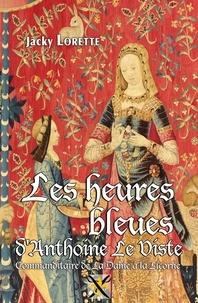 Jacky Lorette - Les heures bleues d'Antoine le Viste - Commanditaire de La Dame à la Licorne.