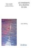 Jacky Merkling - Les fondements de la relation de soin - Savoirs essentiels, outils à mobiliser et professionnalisation.