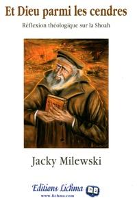 Jacky Milewski - Et Dieu parmi les cendres - Réflexion théologique sur la Shoah.