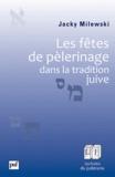 Jacky Milewski - Les fêtes de pèlerinage dans la tradition juive.