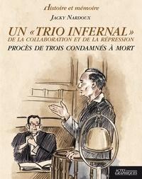 """Jacky Nardoux - Un """"trio infernal"""" de la collaboration et de la répression - Procès de trois condamnés à mort."""