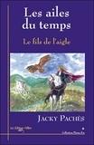 Jacky Pachès - Les ailes du temps Tome 1 : Le fils de l'aigle.