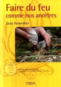 Jacky Parmentier - Faire du feu comme nos ancêtres. 1 Cédérom