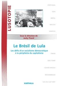 Jacky Picard - Le Brésil de Lula - Les défis d'un socialisme démocratique à la périphérie du capitalisme.