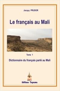 Jacky Prudor - Le français au Mali - Tome 1, Dictionnaire du français parlé au Mali.
