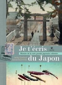 Jacky Quétard et Sanae Kushibiki - Je t'écris du Japon - Histoire de la carte postale japonaise colorisée.