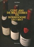 Jacky Rigaux - Cent ans de millésimes en Bourgogne 1917-2017.