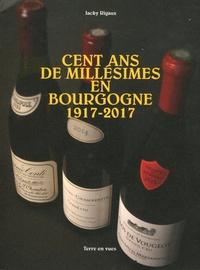 Cent ans de millésimes en Bourgogne 1917-2017 - Jacky Rigaux |