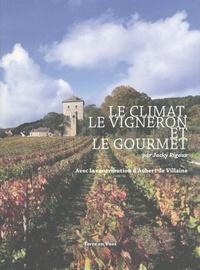 Jacky Rigaux - Le climat, le vigneron et le gourmet.