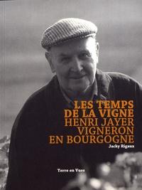 Les temps de la vigne- Henri Jayer, vigneron en Bourgogne - Jacky Rigaux |