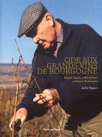 Ode aux grands vins de Bourgogne- Henri Jayer, viticulteur à Vosne-Romanée - Jacky Rigaux |