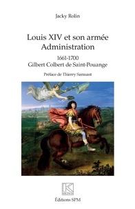 Jacky Rolin - Louis XIV et son armée - Administration - 1661 -1700 Gilbert Colbert de Saint-Pouange.