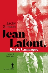 Jacky Simeon - Jean Lafont, roi de Camargue.