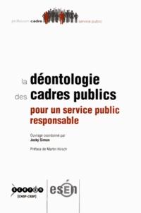 Jacky Simon - La déontologie des cadres publics - Pour un service public responsable.