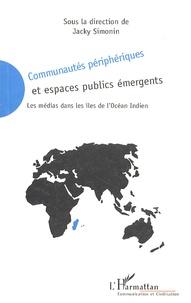 Jacky Simonin - Communautés périphériques et espaces publics émergents - Les médias dans les îles de l'océan Indien.