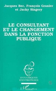 Jacky Singery et Jacques Bec - Le consultant et le changement dans la fonction publique.