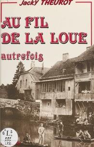 Jacky Theurot - Au fil de la Loue autrefois : images retrouvées de la vie quotidienne.