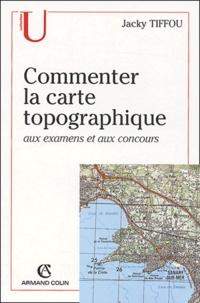 Jacky Tiffou - Commenter la carte topographique aux examens et concours.