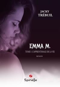 Jacky Trébuil - Emma M - Tome 1, L'apprentissage de la vie.