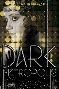Jaclyn Dolamore - Dark Metropolis.