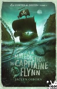 Jaclyn Osborn - Les contes du destin Tome 1 : La malédiction du Capitaine Flynn.