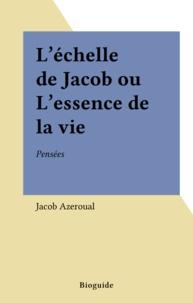 Jacob Azeroual - L'Échelle de Jacob ou l'Essence de la vie - Pensées.