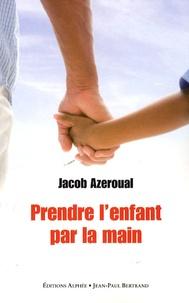 Jacob Azeroual - Prendre l'enfant par la main.