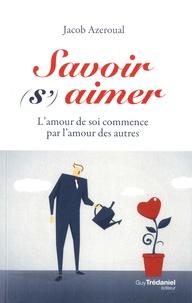 Téléchargez des livres gratuits pour ipad 3 Savoir (s')aimer  - L'amour de soi commence par l'amour des autres FB2 PDF (Litterature Francaise) 9782813221308 par Jacob Azeroual