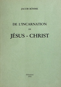 Jacob Boehme - De l'incarnation de Jésus-Christ.