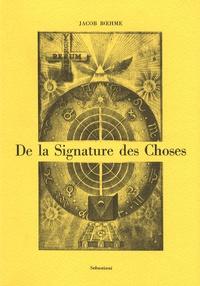 Jacob Boehme - De la Signature des choses ou de l'Engendrement et de la Définition de tous les Etres.