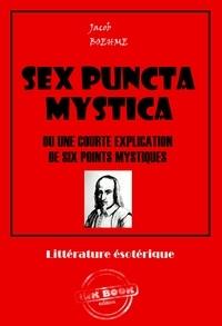 Jacob Boehme - Sex Puncta Mystica - édition intégrale.