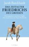 Jacob Burckhardt et Bernd Klesmann - Das Zeitalter Friedrichs des Großen.