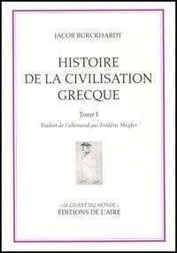 Jacob Burckhardt - Histoire de la civilisation grecque - Tome 1.