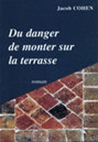 Jacob Cohen - Du danger de monter sur la terrasse.