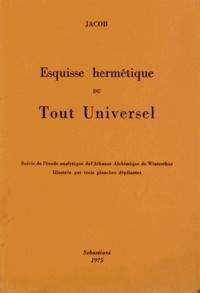 Jacob - Esquisse hermétique du tout universel d'après la théosophie chrétienne.
