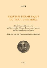 Jacob et Henry Dunant - Esquisse hermétique du tout universel.
