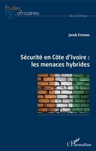 Jacob Etienne - Sécurité en Côte d'Ivoire : les menaces hybrides.