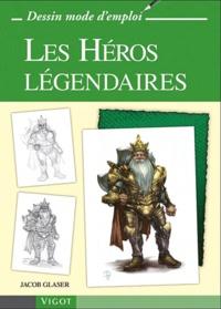 Jacob Glaser - Les héros légendaires.