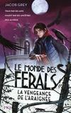 Jacob Grey - Le monde des Ferals Tome 3 : La vengeance de l'araignée.