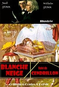 Jacob Grimm et Wilhelm Grimm - Blanche neige suivi de Cendrillon - édition entièrement illustrée.