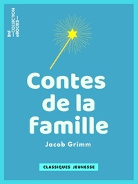 Jacob Grimm - Contes de la famille.