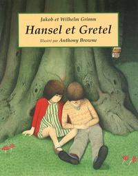 Jacob Grimm et Wilhelm Grimm - Hansel et Gretel.