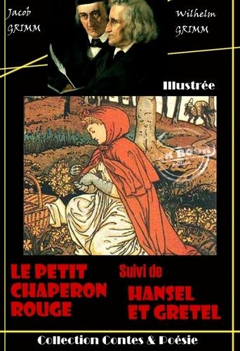 Jacob Grimm et Wilhelm Grimm - Le Petit Chaperon rouge suivi de Hansel et Gretel - édition entièrement illustrée.