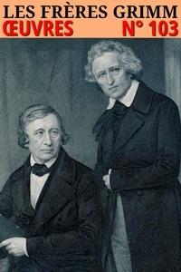 Jacob Grimm et Wilhelm Grimm - Les frères Grimm - Oeuvres - N°103.